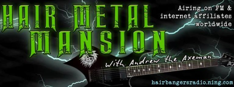 The Hair Metal Mansion Show with Andrew the Axeman Fridays at 6 pm (est)