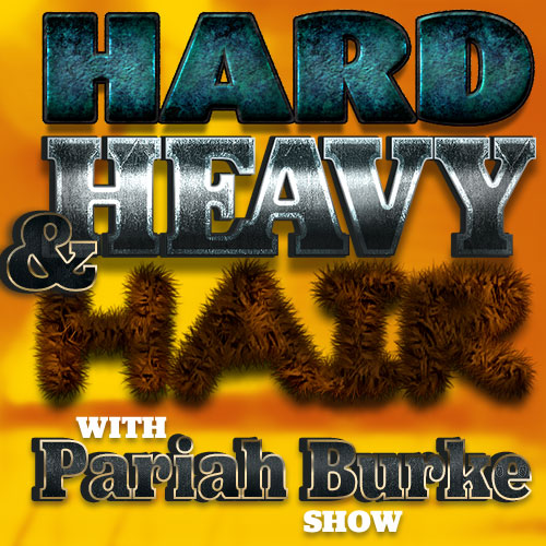 Hard, Heavy & Hair with Pariah Burke Show Wednesdays at 9 pm (est)